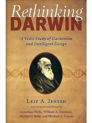 Rethinking Darwin - A Vedic Study of Darwinism and Intelligent Design