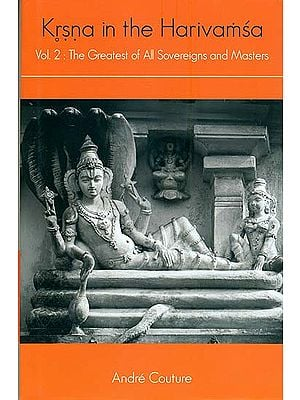 Krsna in the Harivamsa - The Greatest of All Sovereigns and Masters (Volume II)