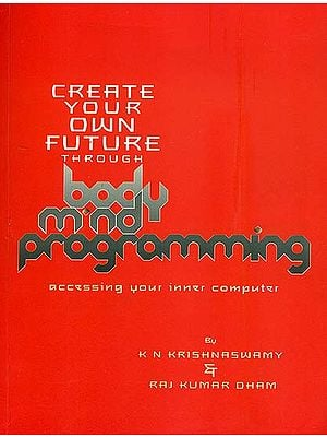 Create Your Own Future Through Body-Mind Programming (Accessing Your Inner Computer)