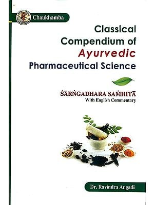 Classical Compendium of Ayurvedic Pharmaceutical Science (Sarngadhara Samhita of Acarya Sarngadhara with Transcendence Descriptive English Commentary)