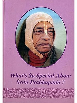 What's So Special About Srila Prabhupada?