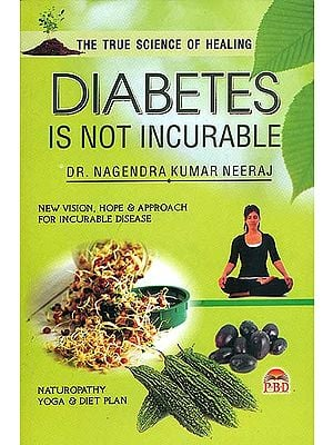Diabetes is Not Incurable (New Vision, Hope and Approach for Incurable Disease)