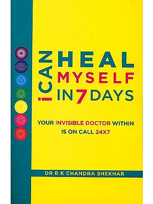 I Can Heal Myself in 7 Days (Your Invisible Doctor Within is on Call 24X7)