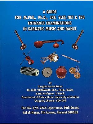 A Guide for M. Phil, Ph.D, JRF, SLET, NET & TRB Entrance Examinations in Karnatic Music and Dance