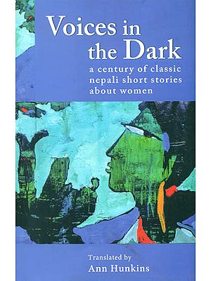 Voices in the Dark (A Century of Classic Nepali Short Stories about Women)