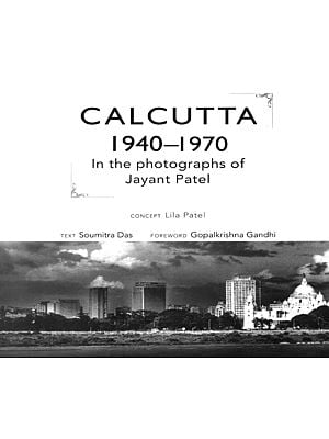 Calcutta 1940-1970 (In the Photographs of Jayant Patel)