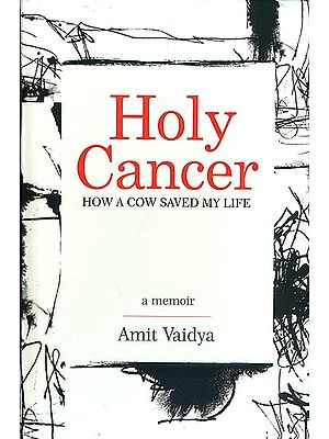 Holy Cancer - How a Cow Saved My Life