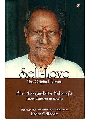 Self - Love: The Original Dream (Shri Nisargadatta Maharaj's Direct Pointers to Reality)