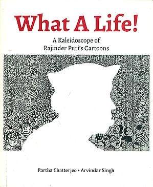 What a Life! (A Kaleidoscope of Rajinder Puri's Cartoons)