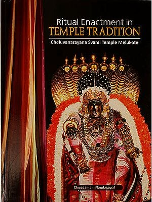 Ritual Enactment in Temple Tradition (Cheluvanarayana Svami Temple Melukote)