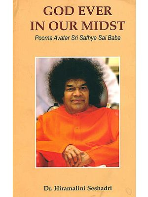 God Ever in Our Midst (Poorna Avatar Sri Sathya Sai Baba)
