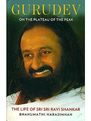 Gurudev - On the Plateau of the Peak (The Life of Sri Sri Ravi Shankar)