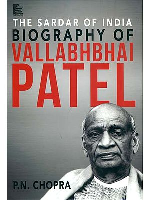 Biography of Vallabhbhai Patel - The Sardar of India
