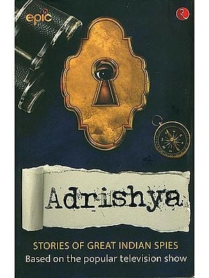 Adrishya - Stories of Great Indian Spies Based on the Popular Television Show