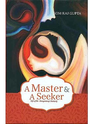 A Master and A Seeker - Life of Sri Mangatramji Maharaj