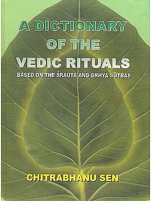 A Dictionary of the Vedic Rituals (Based on the Srauta and Grhya Sutras)