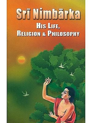 Sri Nimbarka His Life, Religion and Philosophy