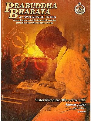 Prabuddha Bharata or Awakened India: A Monthly Journal of the Ramakrishna Order Started by Swami Vivekananda in 1896 (Sister Nivedita: Offered to India)