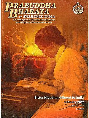 Prabuddha Bharata or Awakened India: A Monthly Journal of the Ramakrishna Order Started by Swami Vivekananda in 1896 (Sister Nivedita: Offered to India)