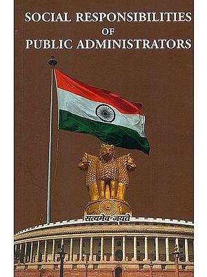 Social Responsibilities of Public Administrators
