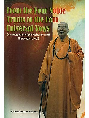 From the Four Noble Truths to the Four Universal Vows (An Integration of the Mahayana and Theravada School)