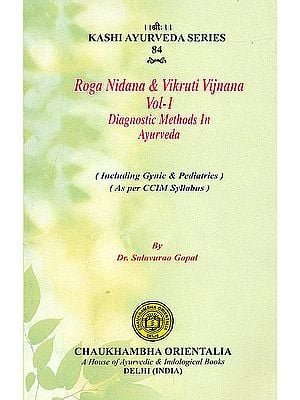 Roga Nidana and Vikruti Vijnana - Diagnostic Methods in Ayurveda (Including Gynic and Pediatrics as Per CCIM Syllabus)
