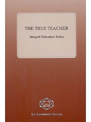 The True Teacher (Integral Education Series)