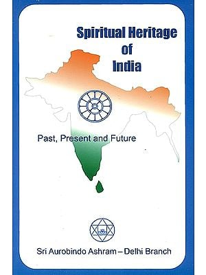 Spiritual Heritage of India (Past, Present and Future)