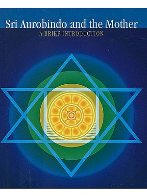 Sri Aurobindo and the Mother (A Brief Introduction)