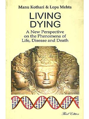 Living Dying - A New Perspective on the Phenomena of Life, Disease and Death