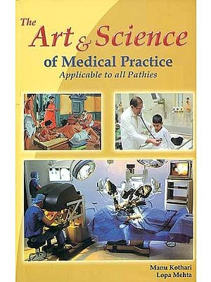 The Art & Science of Medical Practice  - Applicable to All Pathies