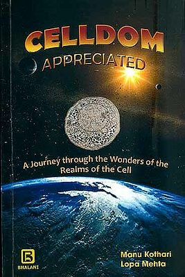 Celldom Appreciated  - A Journey Through the Wonders of the Realms of the Cell