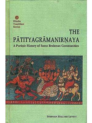 The Patityagramanirnaya - A Puranic History of Some Brahman Communities