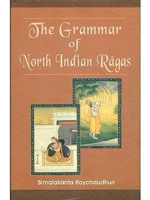 The Grammar of  North Indian Ragas