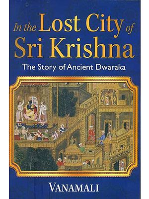 In the Lost City of Sri Krishna - The Story of Ancient Dwaraka