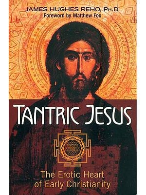 Tantric Jesus - The Erotic Heart of Early Christianity