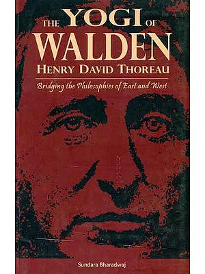 The Yogi of Walden - Henry David Thoreau (Bridging the Philosphies  of East and West)