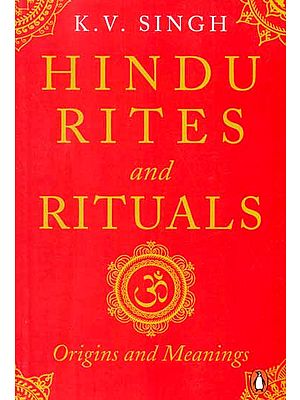 Hindu Rites and Rituals (Origins and Meanings)