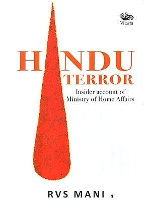 Hindu Terror (Insider Account of Ministry of Home Affairs 2006 - 2010)