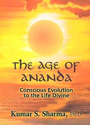 The Age of Ananda (Conscious Evolution to the Life Divine)