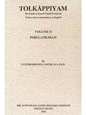 Tolkappiyam: The Earliest Extant Tamil Grammar With a Short Commentary in English (Volume II - Porulatikaram)
