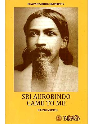Sri Aurobindo Came to Me