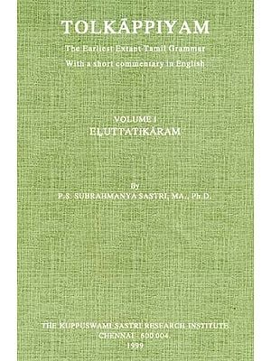 Tolkappiyam  - The Earliest Extant Tamil Grammar With a Short Commentary in English (Volume I)