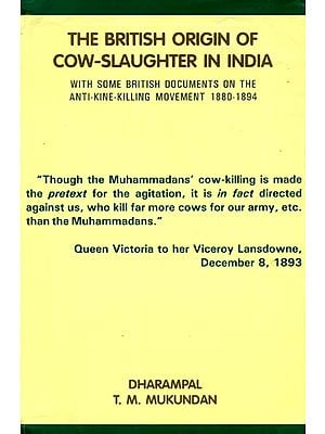 The British Origin of Cow-Slaughter in India (With Some British Documents on The Anti-Kine-Killing Movement 1880 - 1894)