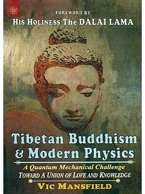 Tibetan Buddhism and Modern Physics - A Quantum Mechanical Challenge (Toward A Union of Love and Knowledge)