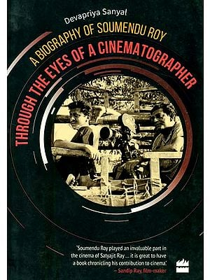 Through The Eyes of A Cinematographer (A Biography of Soumendu Roy)