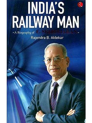 India's Railway Man (A Biography of E. Sreedharan)