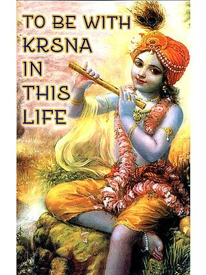 To Be With Krsna in This Life