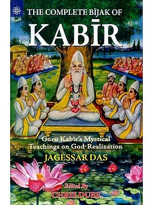 The Complete Bijak of Kabir (Guru Kabir's Mystical Teachings on God-Realization)