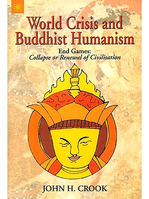 World Crisis and Buddhist Humanism (End Games: Collapse or Renewal of Civilisation